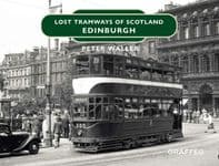 LOST TRAMWAYS of SCOTLAND: Edinburgh ISBN: 9781913733513